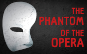 Phantom of the Opera 10-25 October